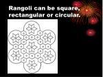 rangoli can be square rectangular or circular