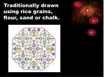 traditionally drawn using rice grains flour sand or chalk