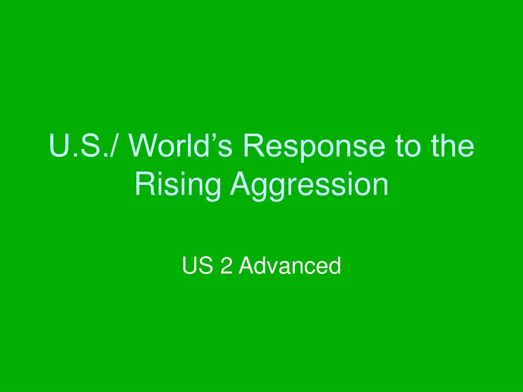 u s world s response to the rising aggression l.