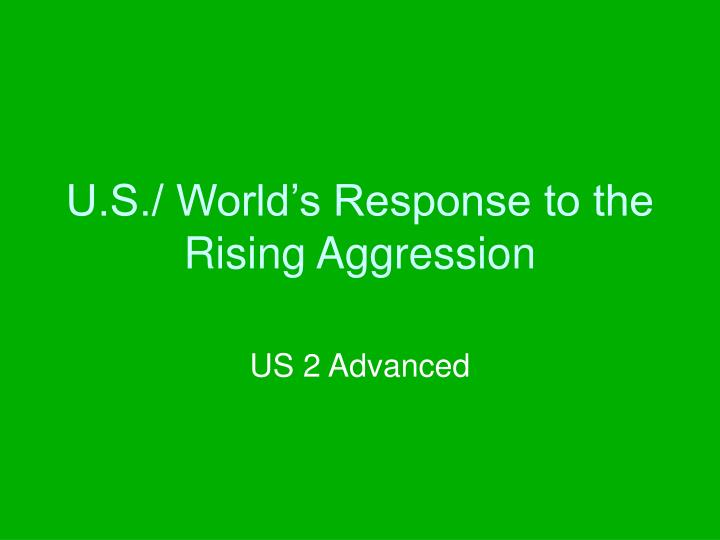 U s world s response to the rising aggression