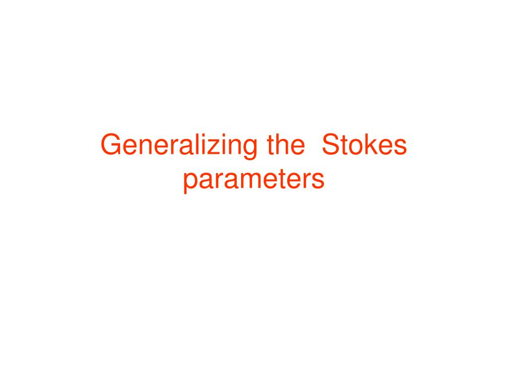 Generalizing the  Stokes parameters