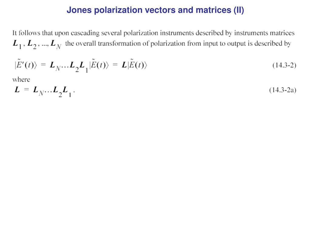 Jones polarization vectors and matrices (II)