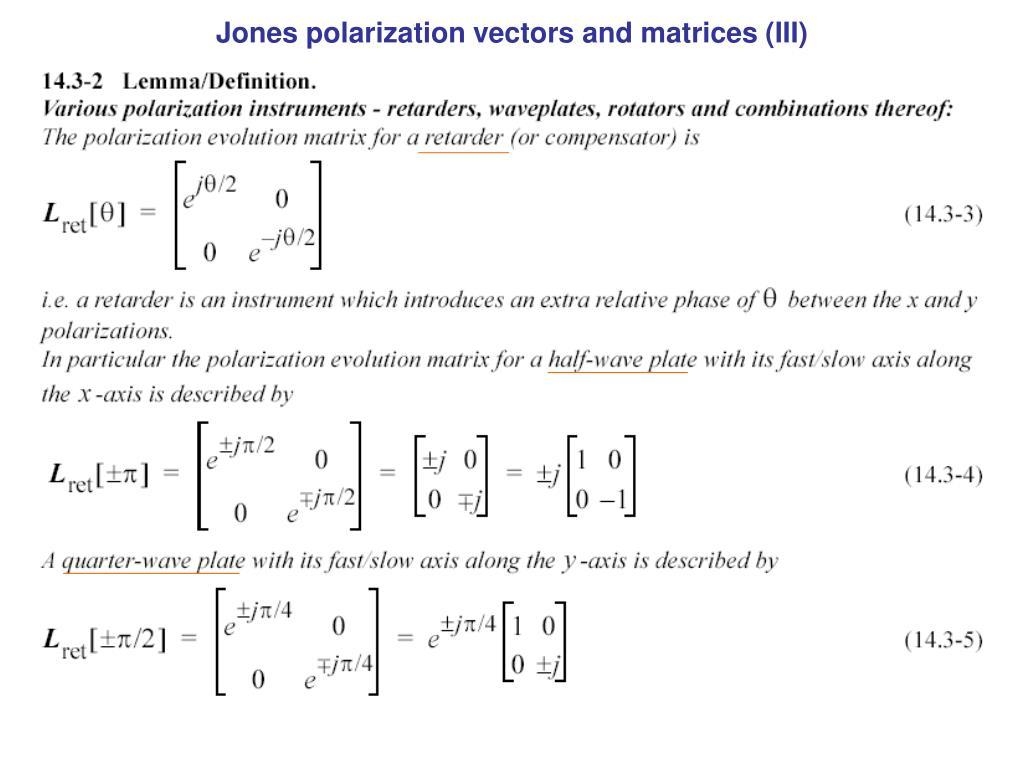 Jones polarization vectors and matrices (III)