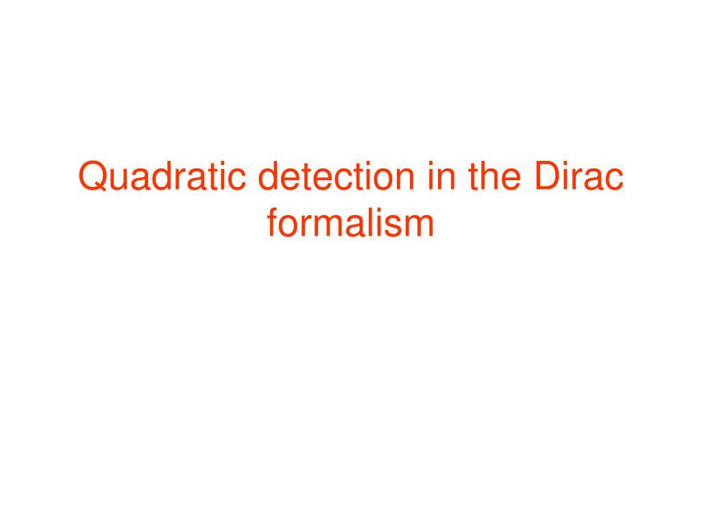 Quadratic detection in the Dirac formalism