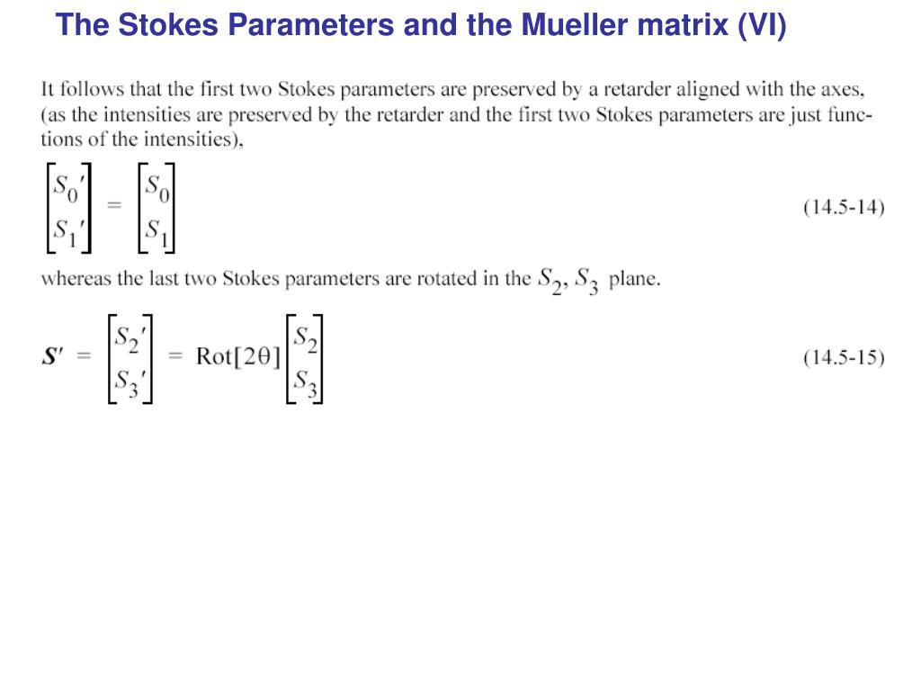 The Stokes Parameters and the Mueller matrix (VI)