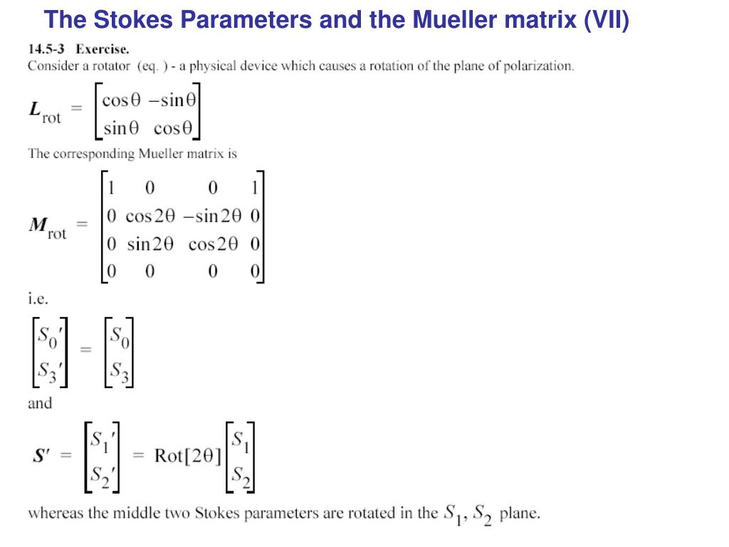 The Stokes Parameters and the Mueller matrix (VII)