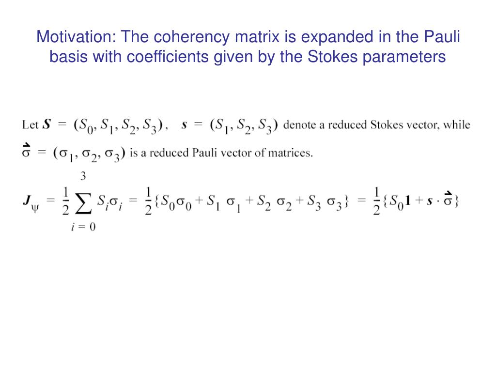 Motivation: The coherency matrix is expanded in the Pauli basis with coefficients given by the Stokes parameters