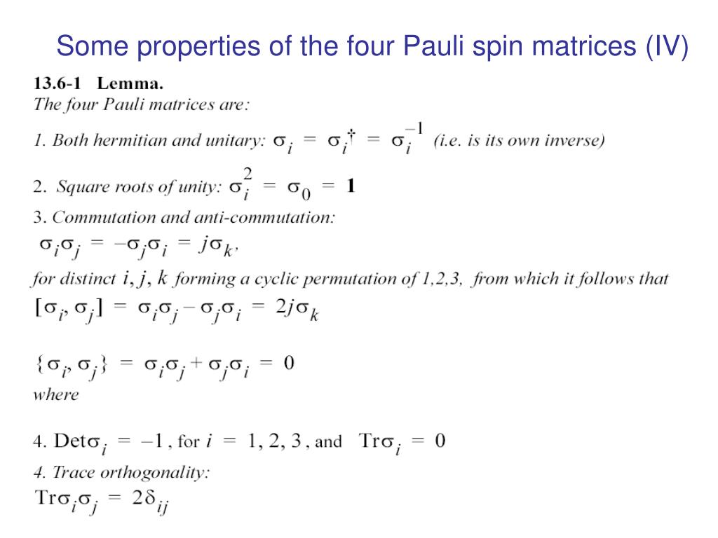 Some properties of the four Pauli spin matrices (IV)