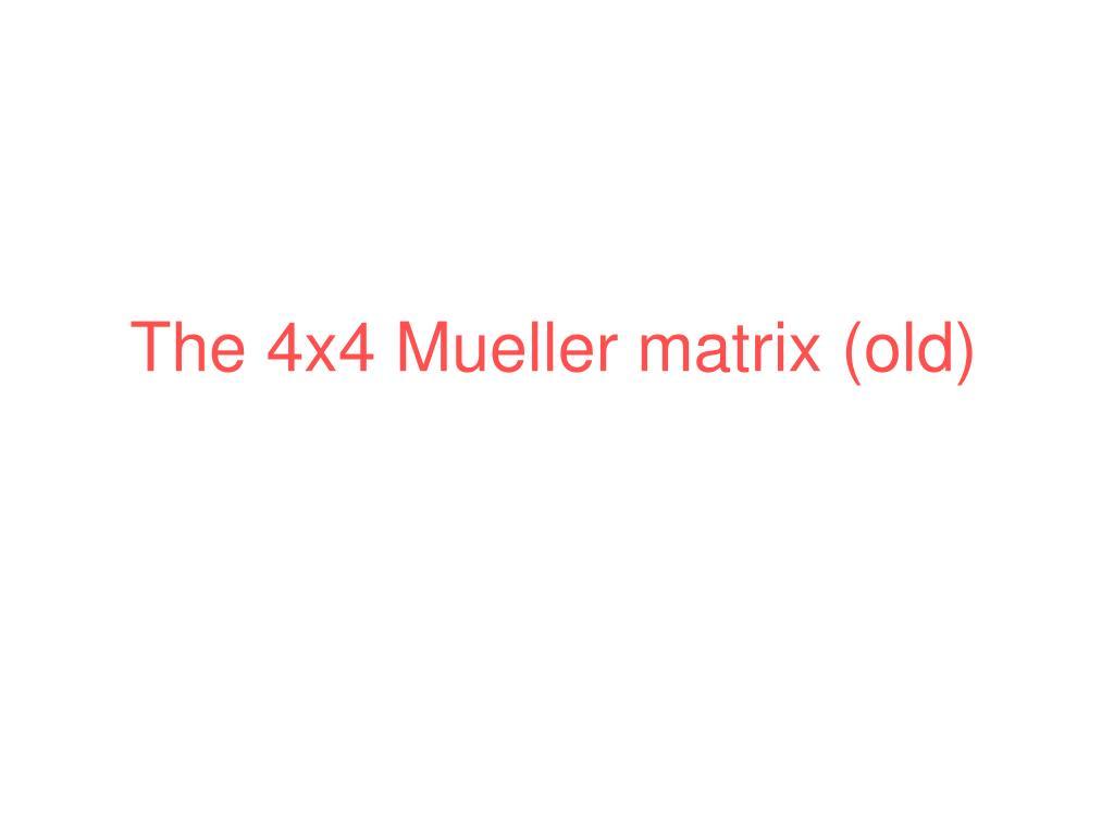 The 4x4 Mueller matrix (old)