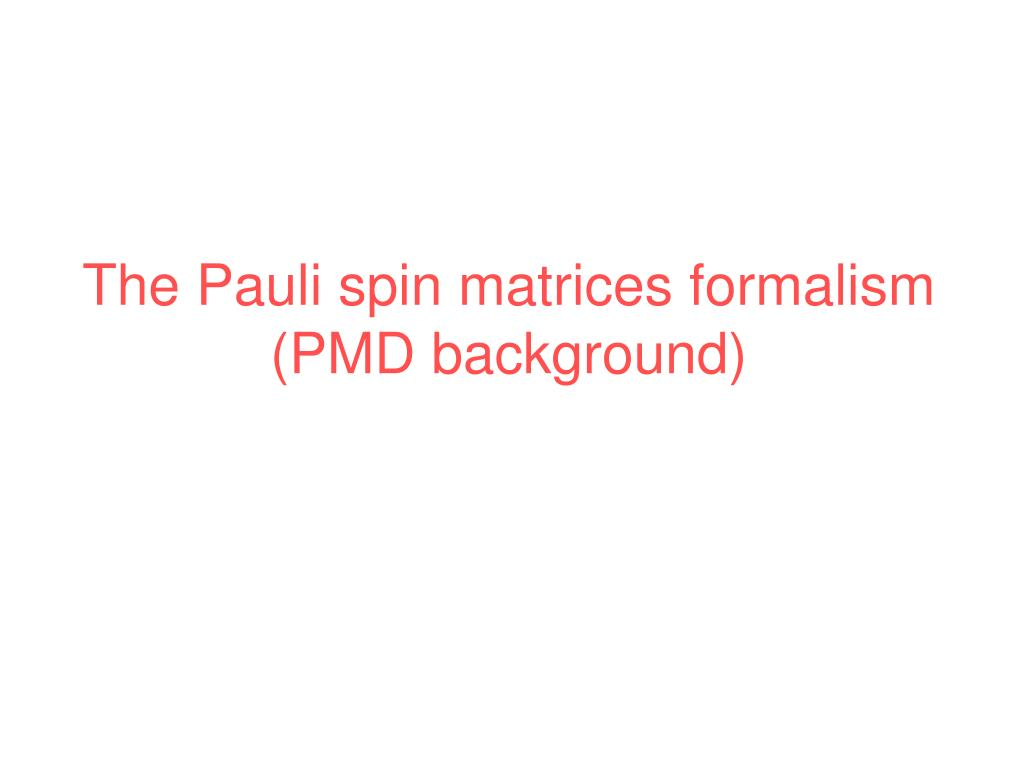 The Pauli spin matrices formalism