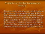 president s new freedom commission on recovery