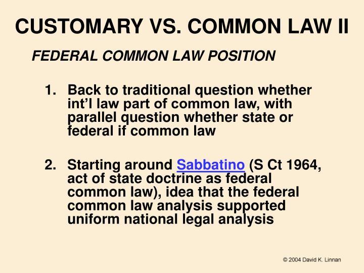 CUSTOMARY VS. COMMON LAW II