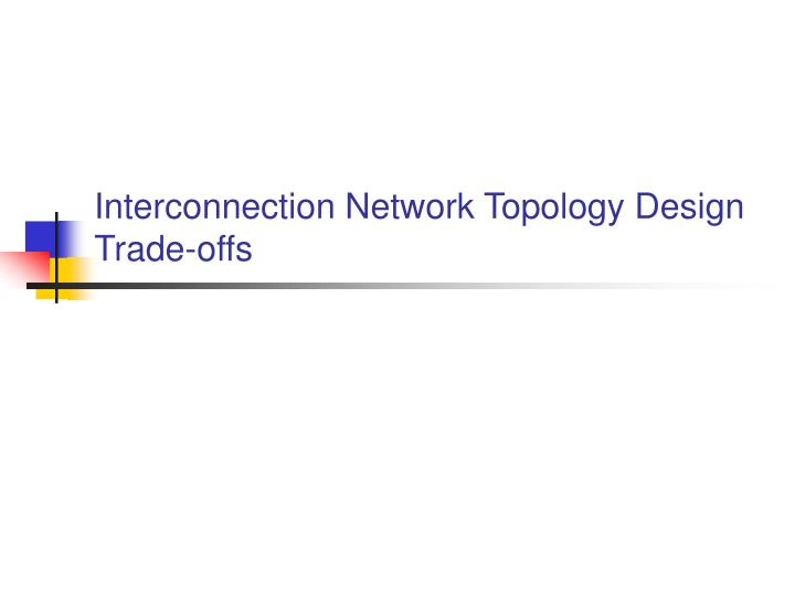 Interconnection network topology design trade offs