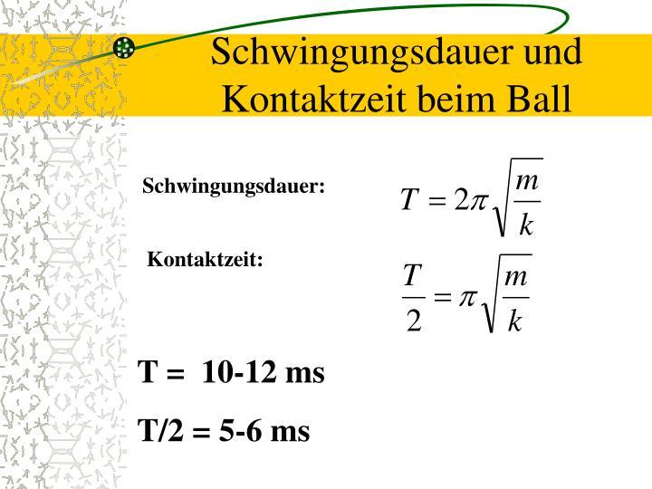 Schwingungsdauer und Kontaktzeit beim Ball