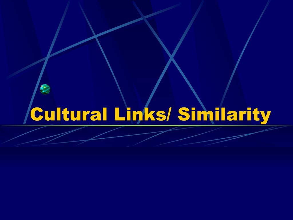 Cultural Links/ Similarity