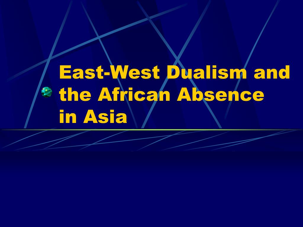 East-West Dualism and the African Absence