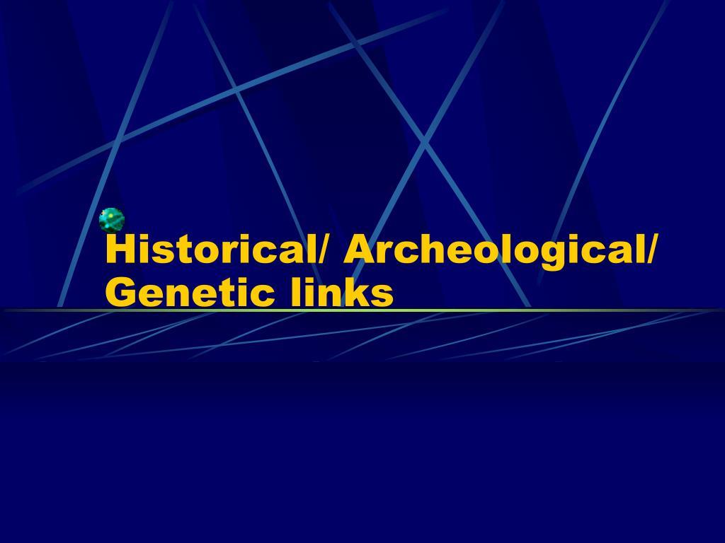 Historical/ Archeological/ Genetic links