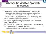 why was the workflow approach successful