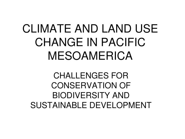 Climate and land use change in pacific mesoamerica