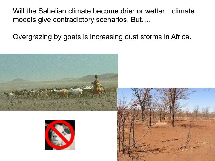 Will the Sahelian climate become drier or wetter…climate models give contradictory scenarios. But….