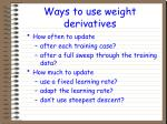 ways to use weight derivatives