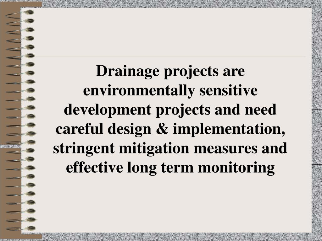 Drainage projects are environmentally sensitive development projects and need careful design & implementation, stringent mitigation measures and effective long term monitoring