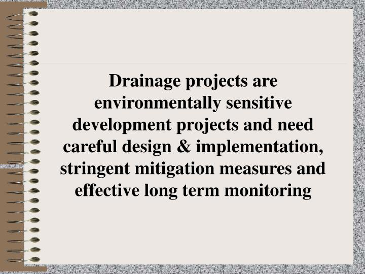 Drainage projects are environmentally sensitive development projects and need careful design & imple...