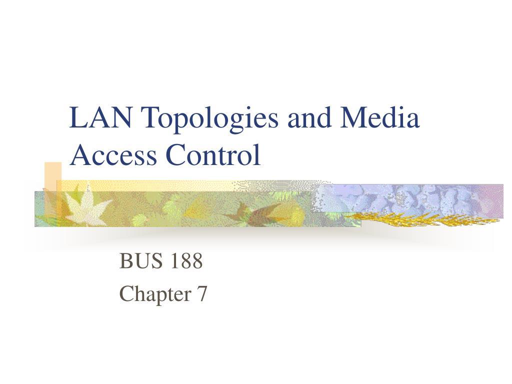 LAN Topologies and Media Access Control