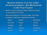 muslims believe in all the judeo christian prophets but muhammad is the final prophet