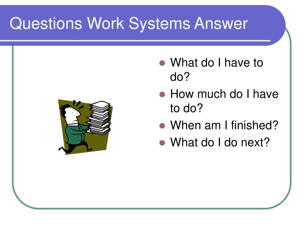 Questions Work Systems Answer