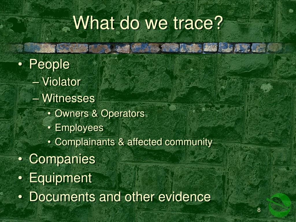 What do we trace?