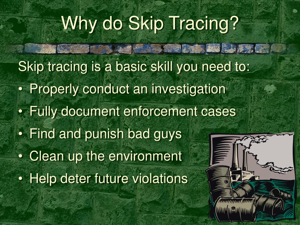 Why do Skip Tracing?