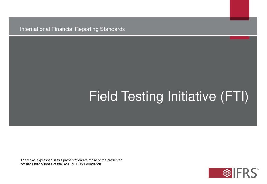 Field Testing Initiative (FTI)