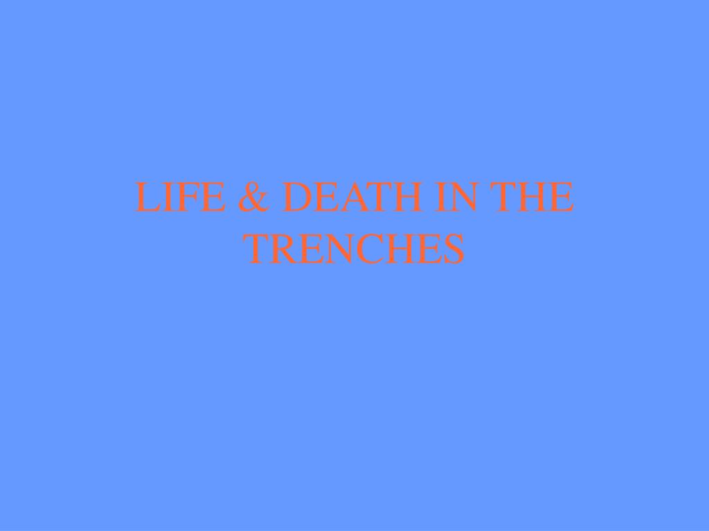 LIFE & DEATH IN THE TRENCHES