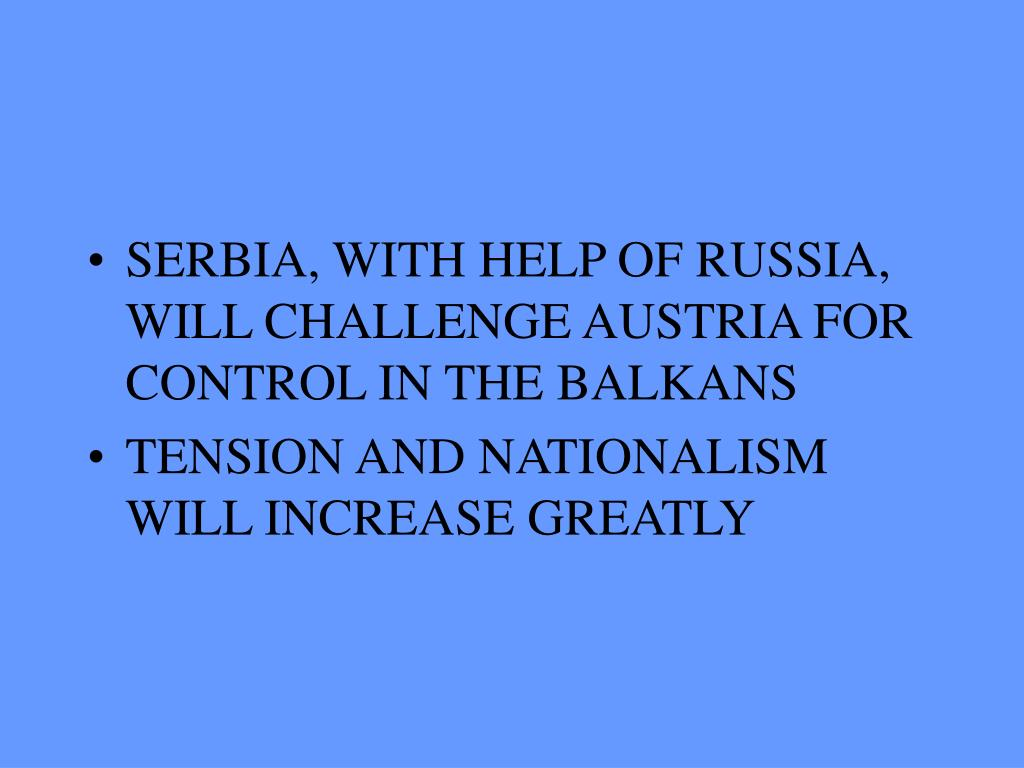 SERBIA, WITH HELP OF RUSSIA, WILL CHALLENGE AUSTRIA FOR CONTROL IN THE BALKANS