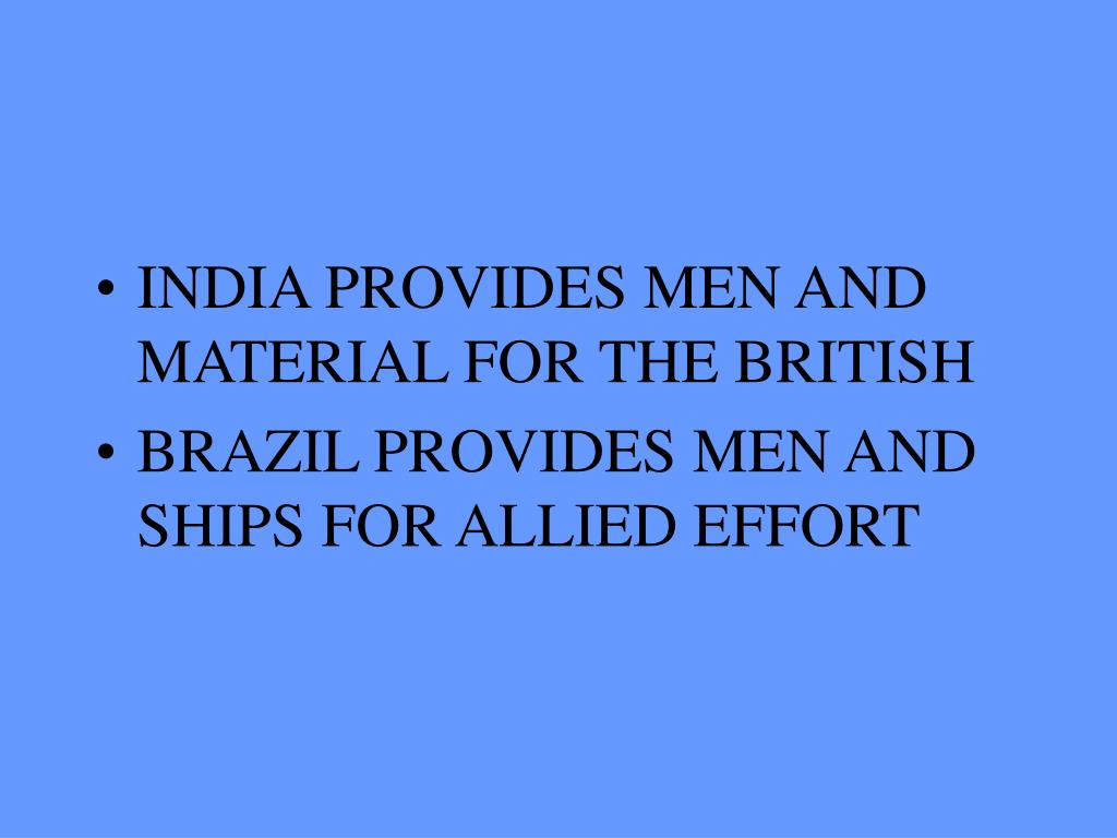 INDIA PROVIDES MEN AND MATERIAL FOR THE BRITISH