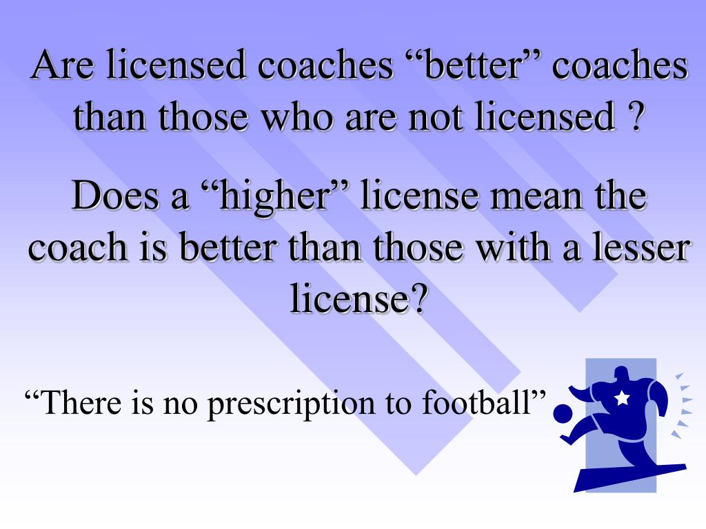 "Are licensed coaches ""better"" coaches than those who are not licensed ?"