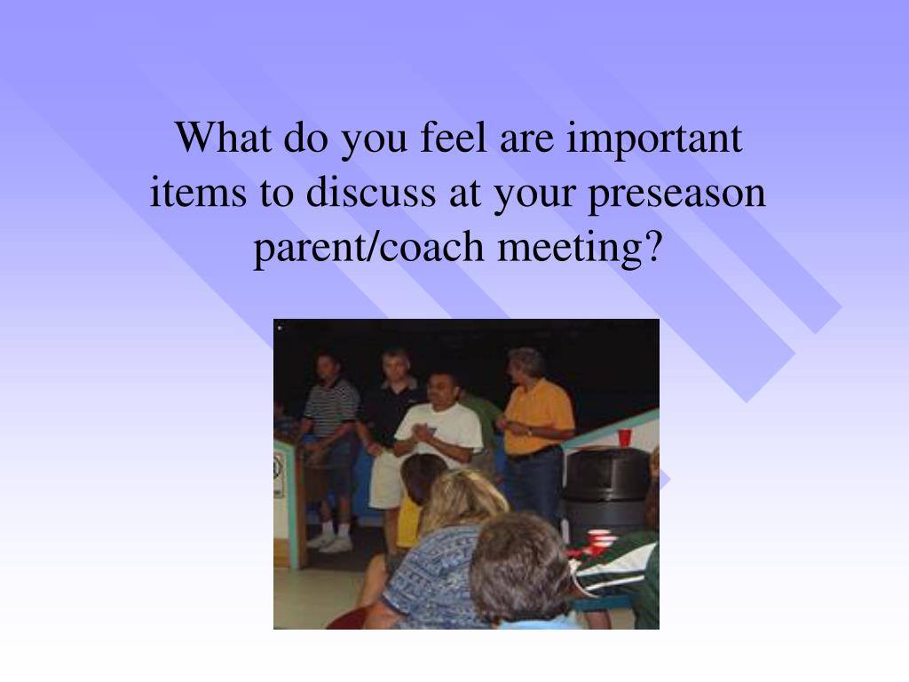 What do you feel are important items to discuss at your preseason parent/coach meeting?
