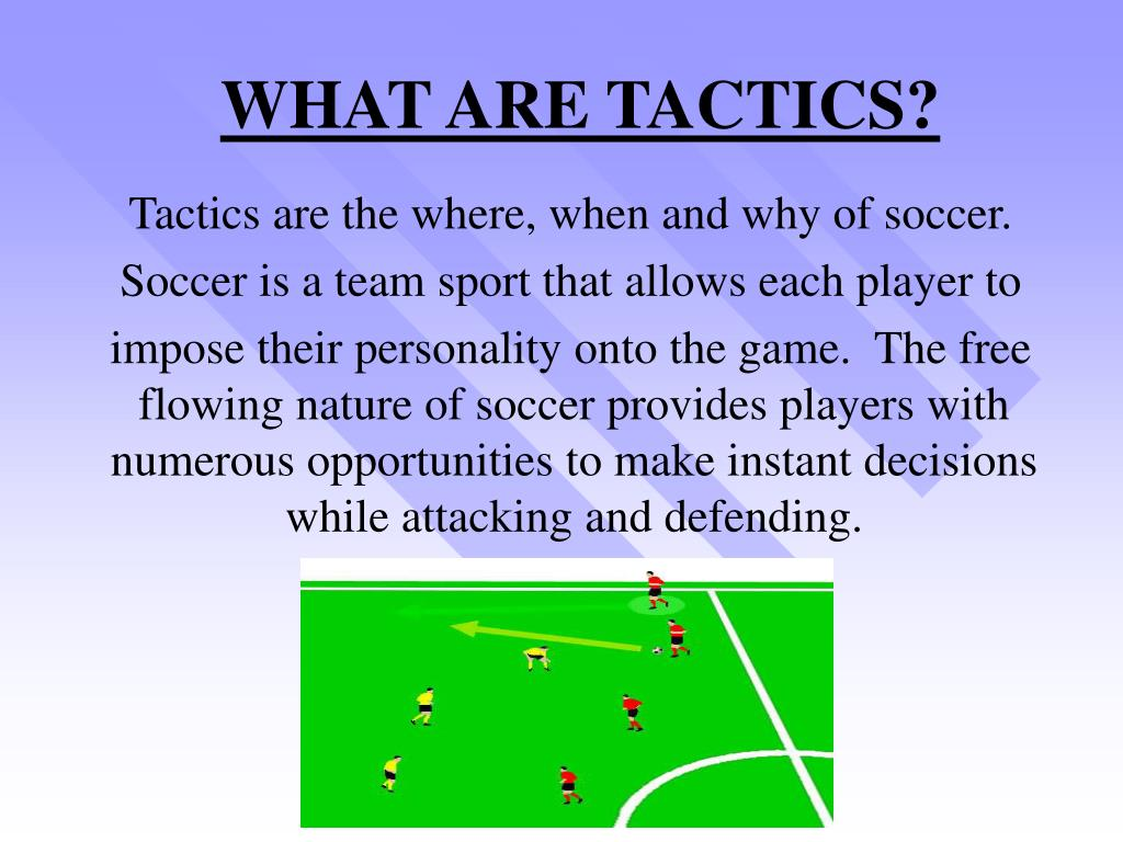 Tactics are the where, when and why of soccer.