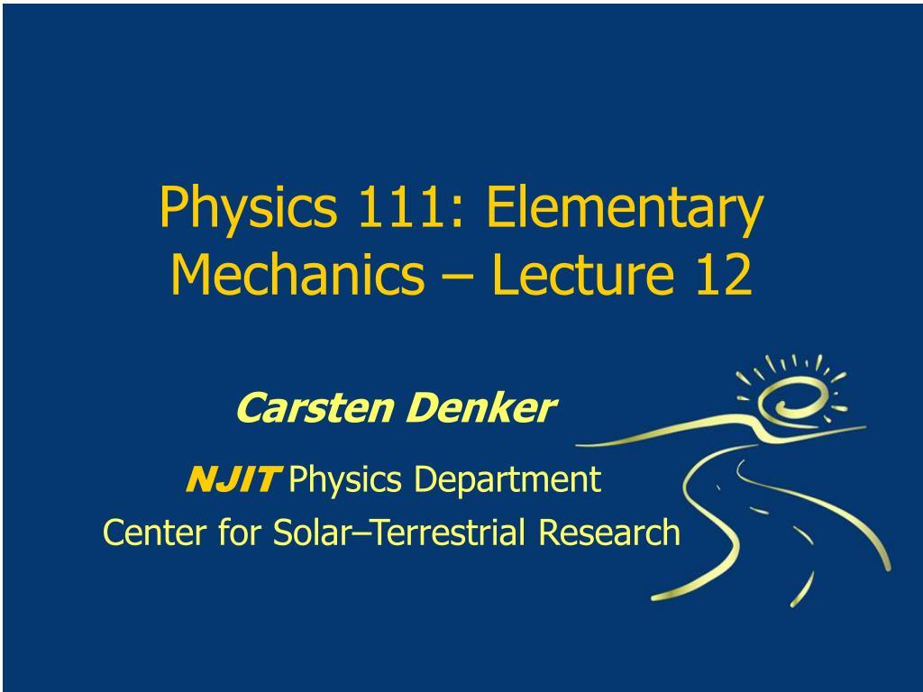 Physics 111: Elementary Mechanics – Lecture 12