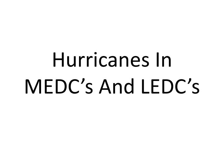 hurricanes in medc s and ledc s n.