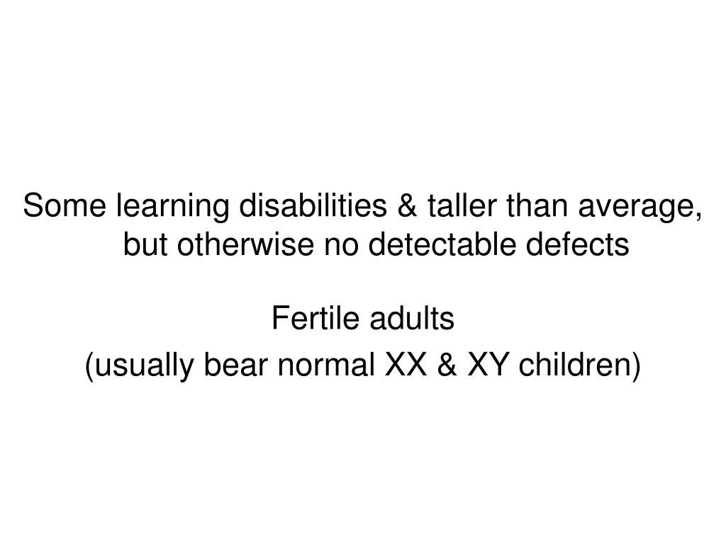 Some learning disabilities & taller than average, but otherwise no detectable defects