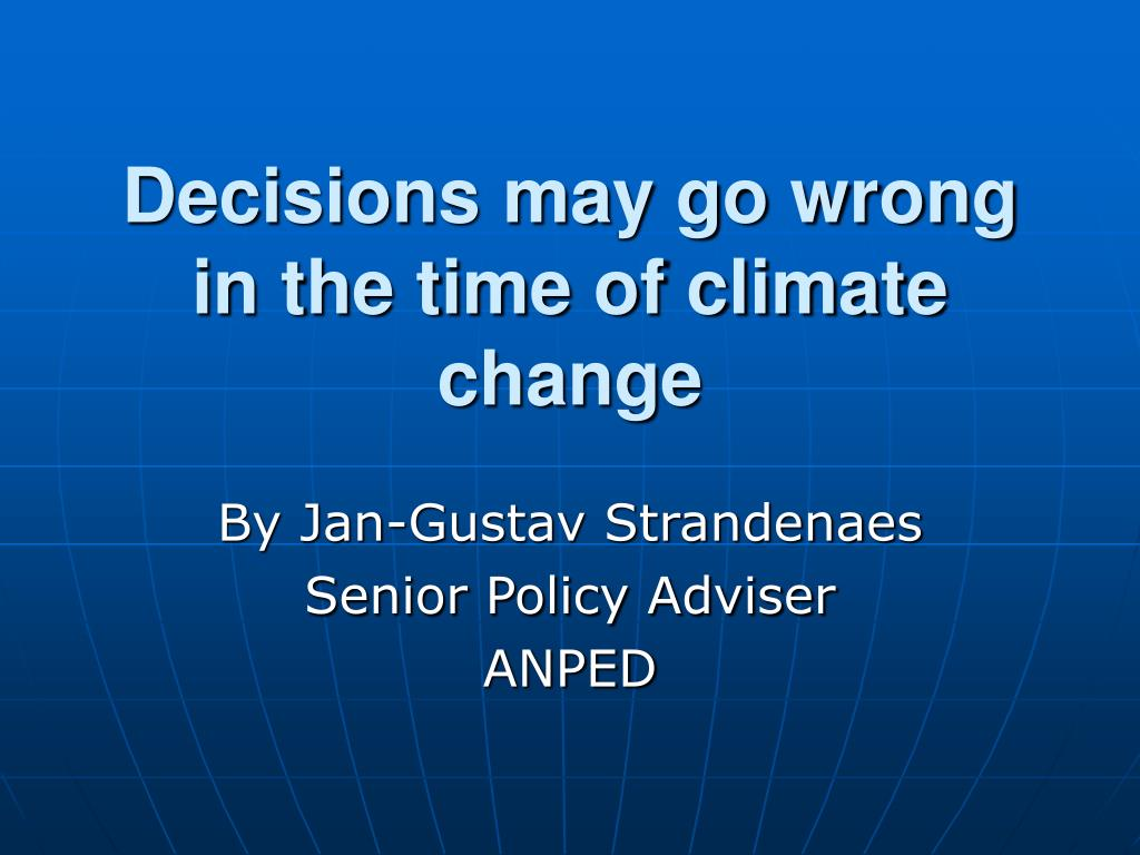 Decisions may go wrong in the time of climate change