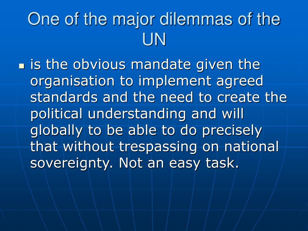 One of the major dilemmas of the UN