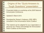 origins of the quick answers to tough questions presentation