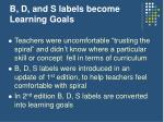 b d and s labels become learning goals