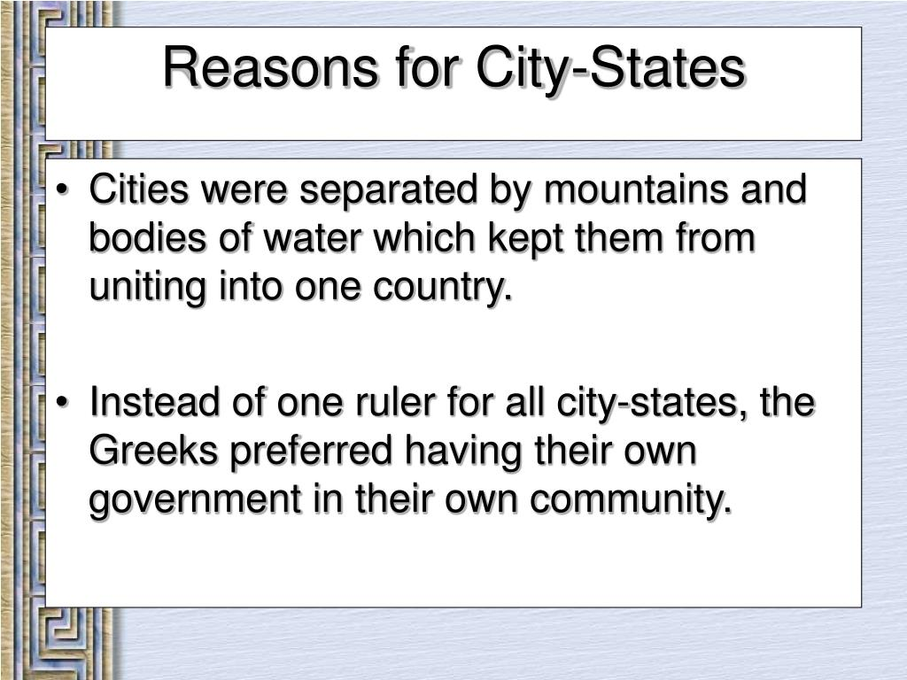 Cities were separated by mountains and bodies of water which kept them from uniting into one country.