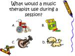 what would a music therapist use during a session
