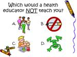 which would a health educator not teach you
