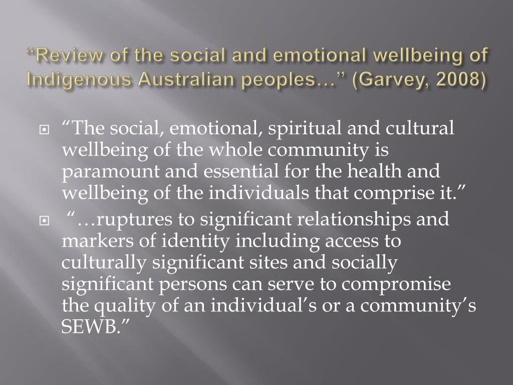 """Review of the social and emotional wellbeing of Indigenous Australian peoples…"" (Garvey, 2008)"